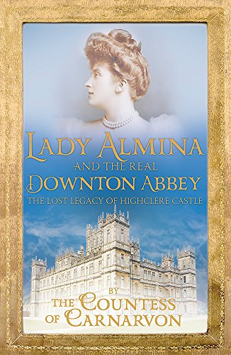 Lady Almina and the Real Downton Abbey by Countess of Carnarvon