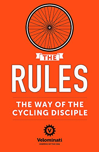 The Rules: the Way of the Cycling Disciple by The Velominati