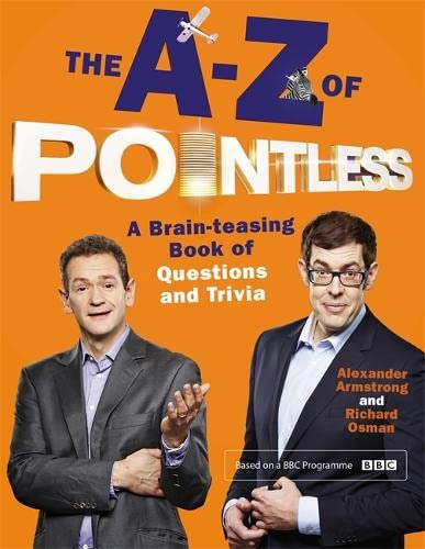 The A-Z of Pointless: A Brain-Teasing Bumper Book of Questions and Trivia by Alexander Armstrong