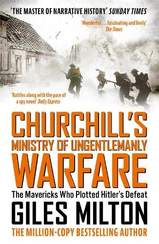 Churchill's Ministry of Ungentlemanly Warfare: The Mavericks Who Plotted Hitler's Defeat by Giles Milton