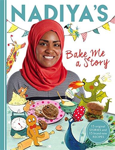 Nadiya's Bake Me a Story: Fifteen Stories and Recipes for Children by Nadiya Hussain