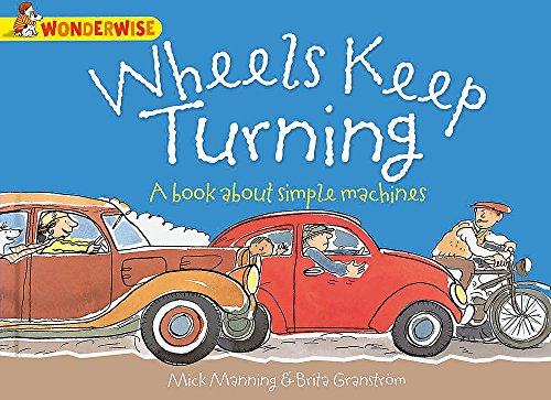 Wheels Keep Turning: a book about simple machines by Mick Manning