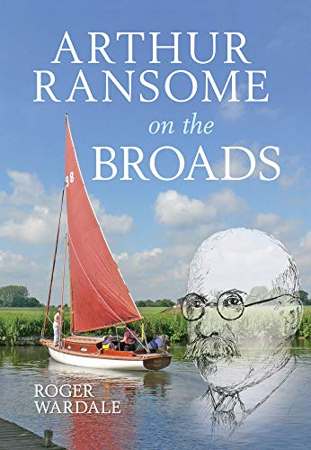 Arthur Ransome on the Broads by Roger Wardale