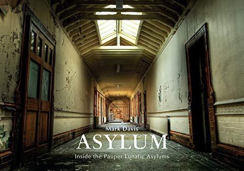 Asylum: Inside the Pauper Lunatic Asylums by George Sheeran