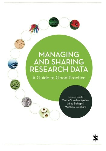 Managing and Sharing Research Data: A Guide to Good Practice by Louise Corti