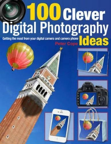 100 Clever Ways to Make the Most of Your Camera by Peter Cope