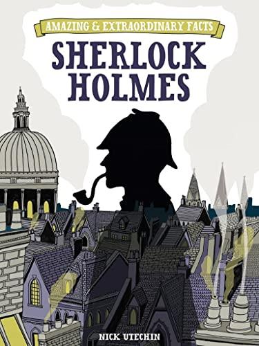 Amazing & Extraordinary Facts: Sherlock Holmes by Nicholas Utechin