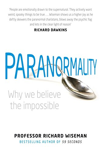 Paranormality: Why We Believe the Impossible by Professor Richard Wiseman