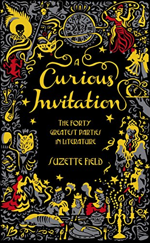 A Curious Invitation: The Forty Greatest Parties in Literature by Suzette Field