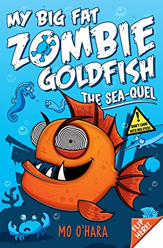 My Big Fat Zombie Goldfish 2: The Sea-quel by Mo O'Hara