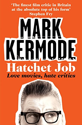 Hatchet Job: Love Movies, Hate Critics by Mark Kermode