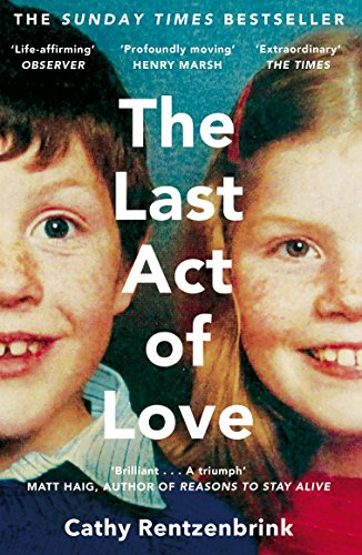 The Last Act of Love: The Story of My Brother and His Sister by Cathy Rentzenbrink