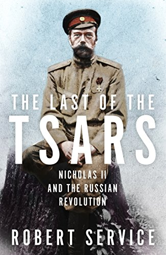 The Last of the Tsars: Nicholas II and the Russian Revolution by Robert Service