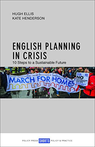 English Planning in Crisis: 10 Steps to a Sustainable Future by Hugh Ellis