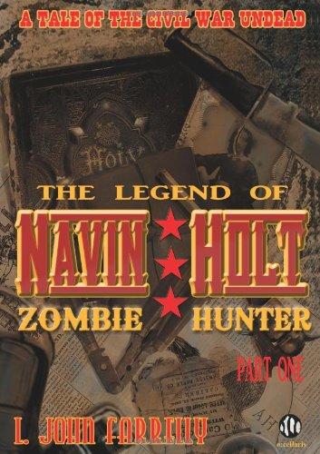 The Legend of Navin Holt - Zombie Hunter by L. John Farrelly