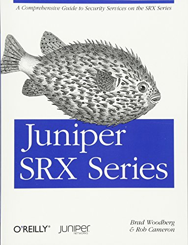 Juniper SRX Series: A Comprehensive Guide to Security Services on the SRX Series by Brad Woodberg