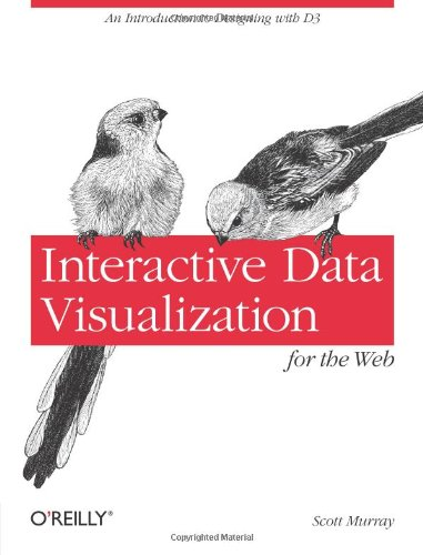 Interactive Data Visualization for the Web: An Introduction to Designing with D3 by Scott Murray