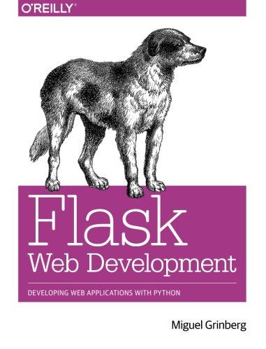 Flask Web Development: Developing Web Applications with Python by Miguel Grinberg