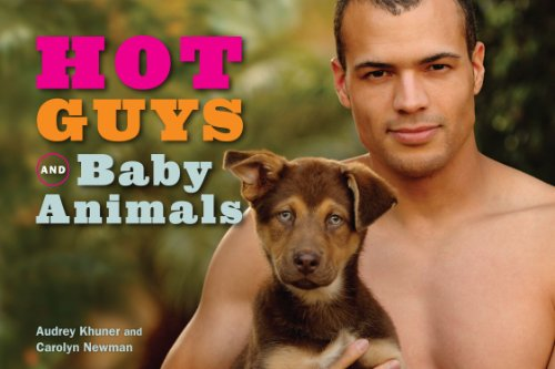 Hot Guys and Baby Animals by Carolyn Newman