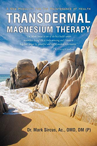 Transdermal Magnesium Therapy: A New Modality for the Maintenance of Health by Dr Mark Sircus