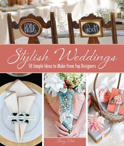 Stylish weddings: 50 Simple ideas to make from top designers by Jenny Doh