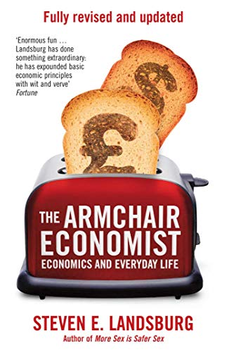 The Armchair Economist: Economics & Everyday Life by Steven E. Landsburg