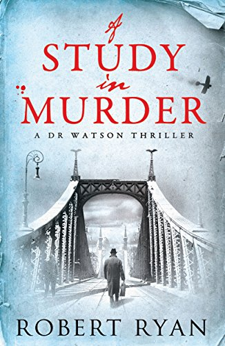 A Study in Murder: A Doctor Watson Thriller by Robert Ryan