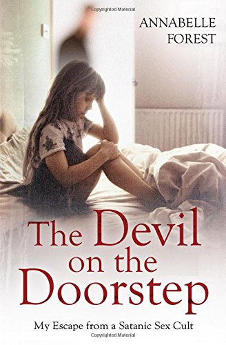 The Devil on the Doorstep: My Escape from a Satanic Sex Cult by Annabelle Forest