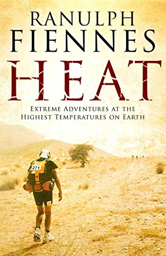 Heat: Extreme Adventures at the Highest Temperatures on Earth by Sir Ranulph Fiennes, Bt OBE