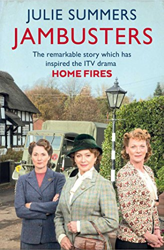 Jambusters: The Remarkable Story Which Has Inspired the ITV Drama Home Fires by Julie Summers