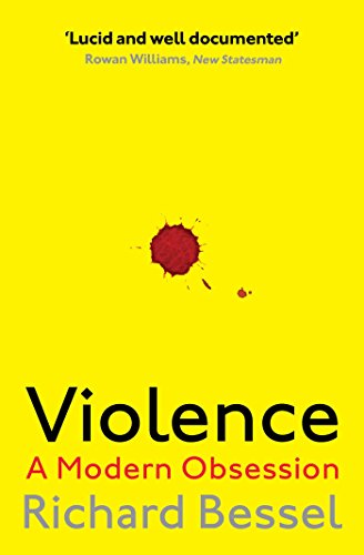 Violence: A Modern Obsession by Richard Bessel
