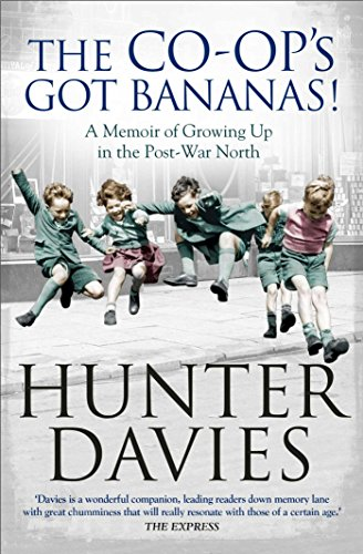 The Co-Op's Got Bananas: A Memoir of Growing Up in the Post-War North by Hunter Davies