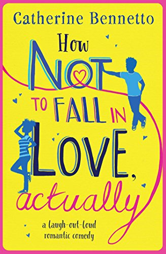 How Not to Fall in Love, Actually: A Laugh-Out-Loud Romantic Comedy by Catherine Bennetto