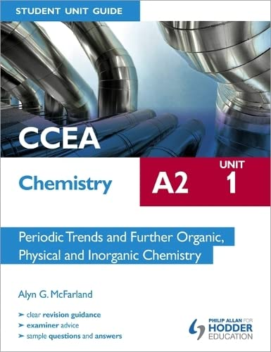CCEA Chemistry A2 Student Unit Guide Unit 1: Periodic Trends and Further Organic, Physical and Inorganic Chemistry by Alyn G. McFarland