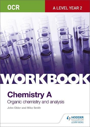 OCR A-Level Year 2 Chemistry A Workbook: Organic Chemistry and Analysis by John Older