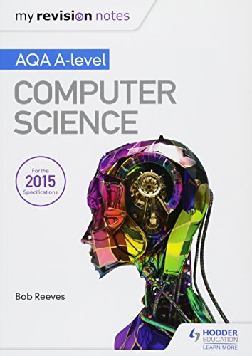 My Revision Notes AQA A-Level Computer Science by Bob Reeves