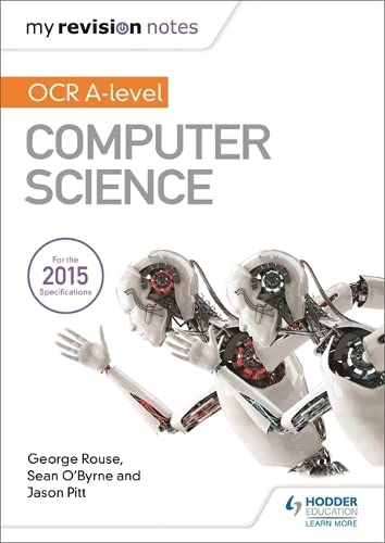 My Revision Notes OCR A Level Computer Science by George Rouse