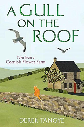 A Gull on the Roof: Tales from a Cornish Flower Farm by Derek Tangye