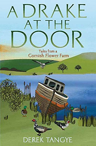 A Drake at the Door: Tales from a Cornish Flower Farm by Derek Tangye