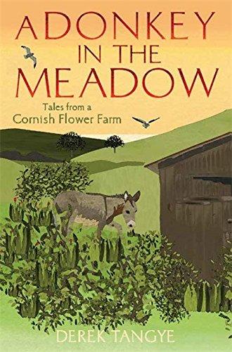 A Donkey in the Meadow: Tales from a Cornish Flower Farm by Derek Tangye