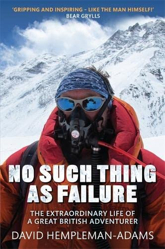 No Such Thing as Failure: The Extraordinary Life of a Great British Adventurer by David Hempleman-Adams