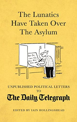 The Lunatics Have Taken Over the Asylum: Political Letters to the Daily Telegraph by Ian Hollingshead