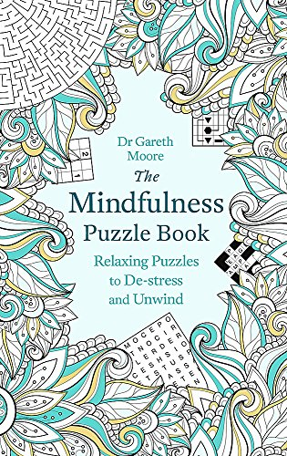 The Mindfulness Puzzle Book: Relaxing Puzzles to De-Stress and Unwind by Gareth Moore