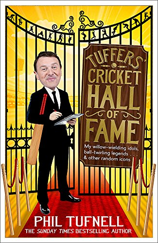Tuffers' Cricket Hall of Fame: My Willow-Wielding Idols, Ball-Twirling Legends ... and Other Random Icons by Phil Tufnell