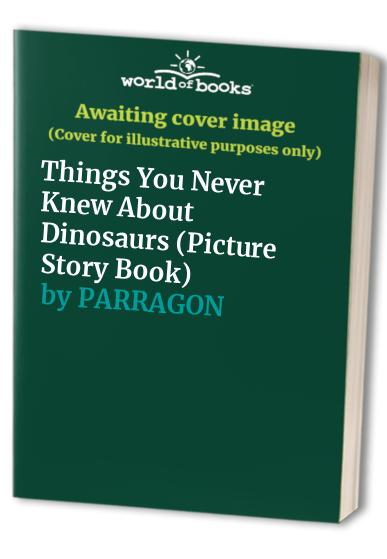 Things You Never Knew About Dinosaurs (Picture Story Book) by