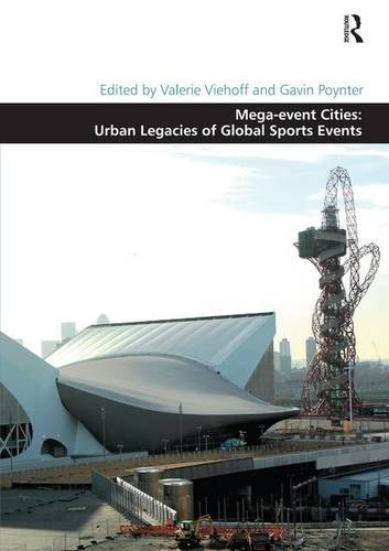 Mega-Event Cities: Urban Legacies of Global Sports Events by Valerie Viehoff