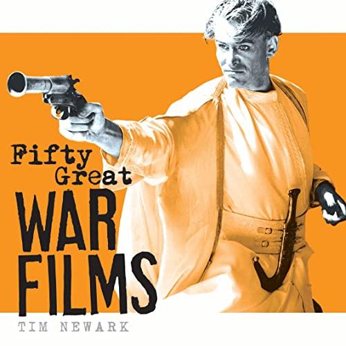 Fifty Great War Films by Tim Newark