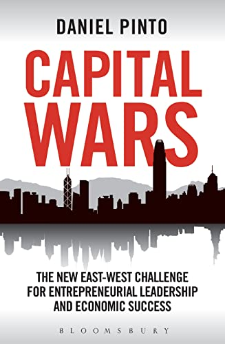 Capital Wars: The New East-West Challenge for Entrepreneurial Leadership and Economic Success by Daniel Pinto