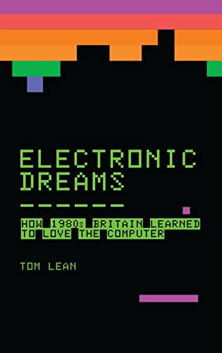 Electronic Dreams: How 1980s Britain Learned to Love the Computer by Tom Lean