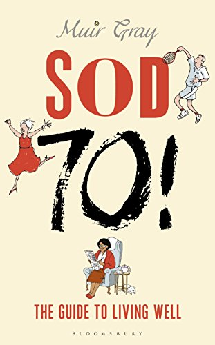 Sod Seventy!: The Guide to Living Well by Muir Gray